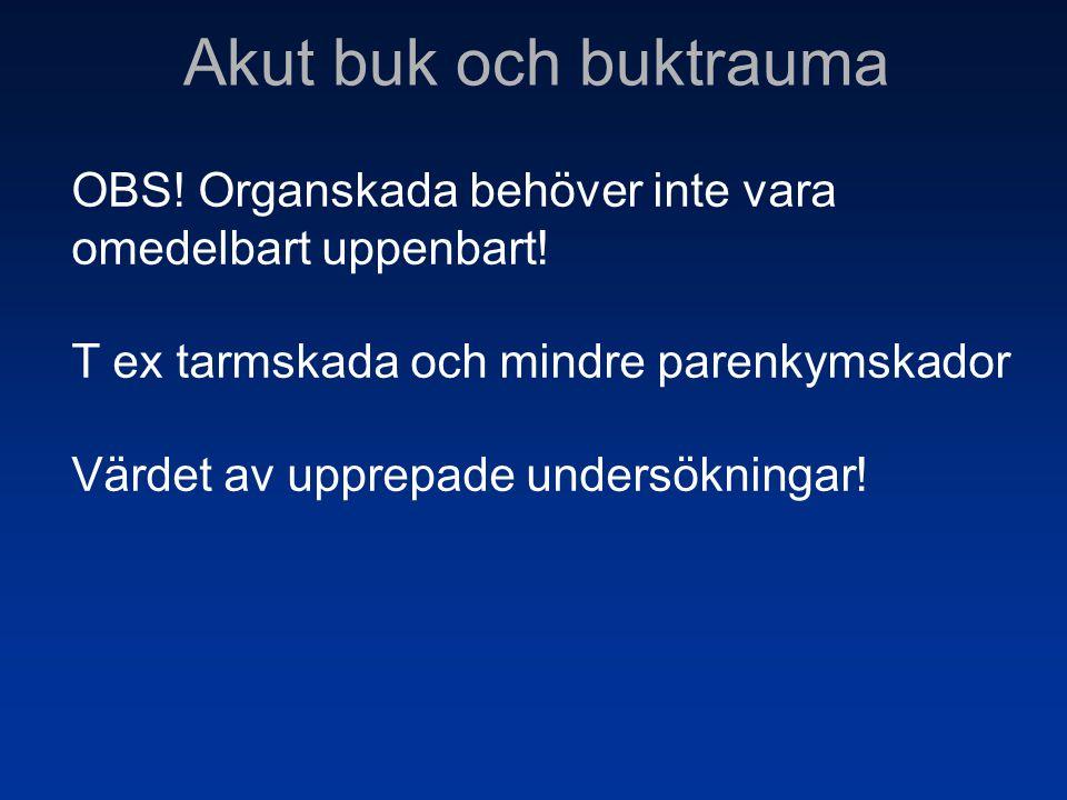 OBS! Organskada behöver inte vara omedelbart uppenbart! T ex tarmskada och mindre parenkymskador Värdet av upprepade undersökningar!