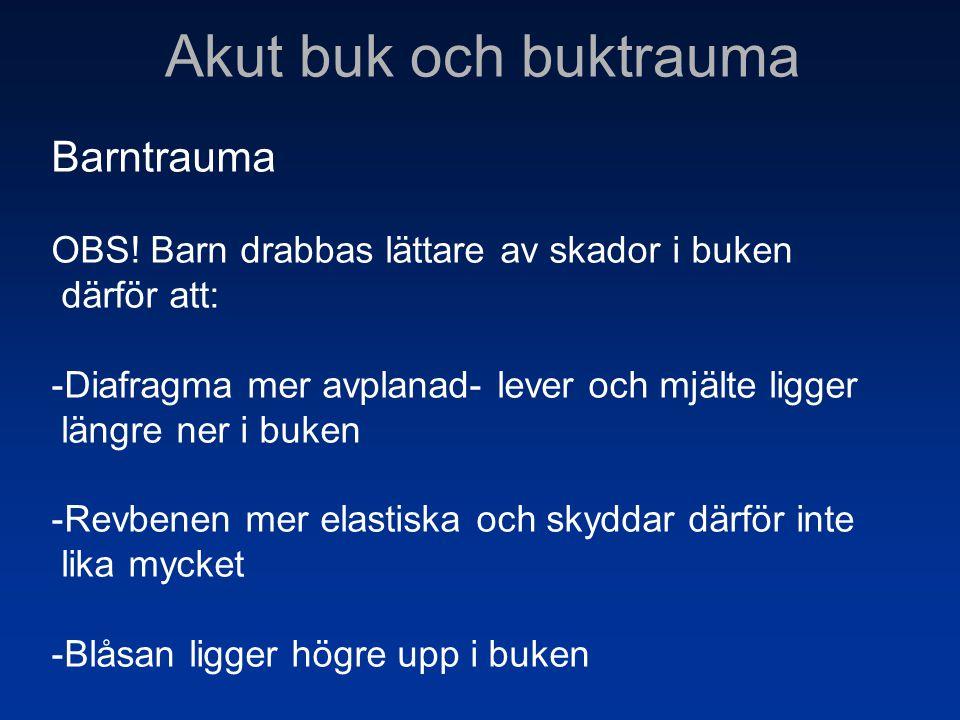 Akut buk och buktrauma Barntrauma OBS! Barn drabbas lättare av skador i buken därför att: -Diafragma mer avplanad- lever och mjälte ligger längre ner