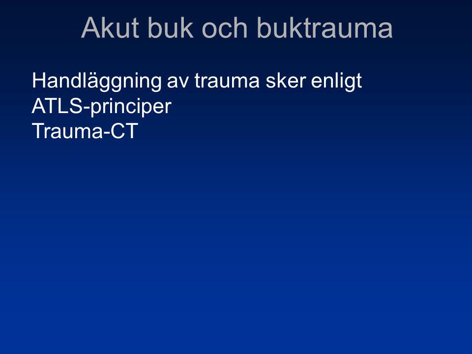 Akut buk och buktrauma Handläggning av trauma sker enligt ATLS-principer Trauma-CT