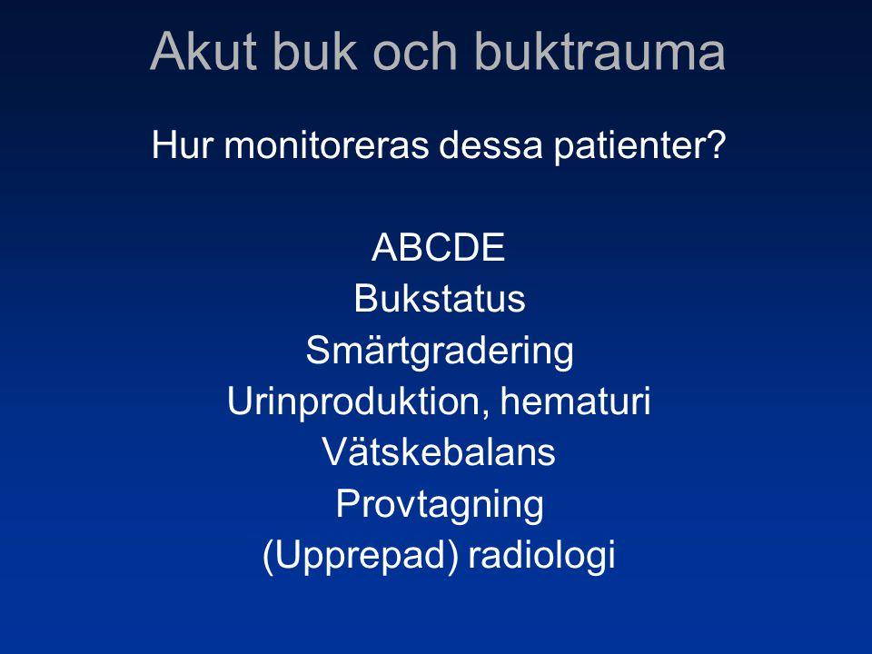 Akut buk och buktrauma Hur monitoreras dessa patienter? ABCDE Bukstatus Smärtgradering Urinproduktion, hematuri Vätskebalans Provtagning (Upprepad) ra