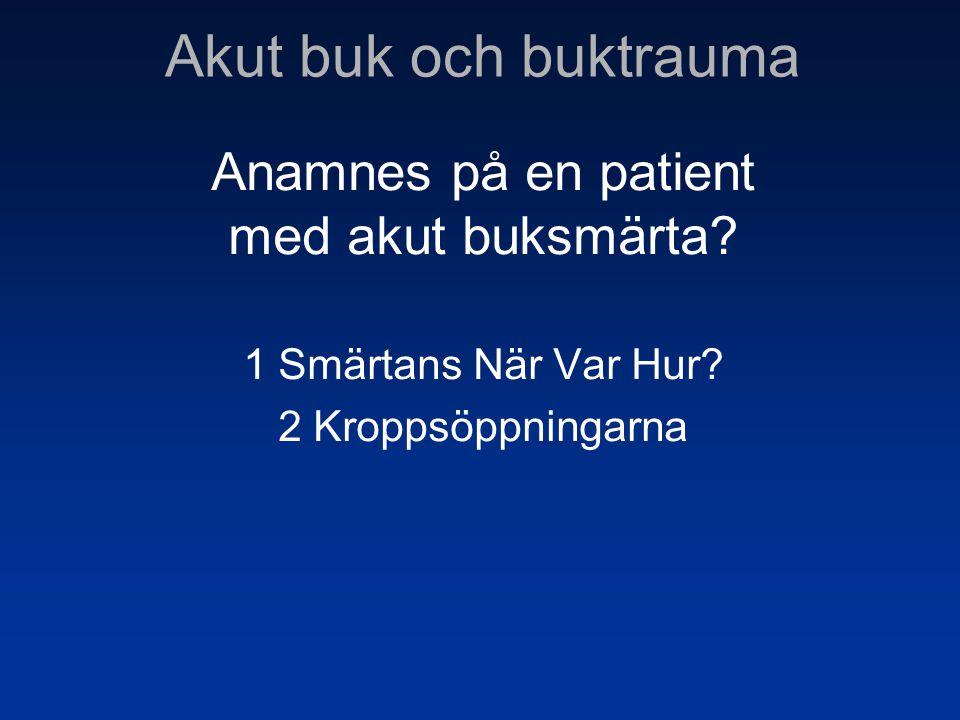 Anamnes på en patient med akut buksmärta? 1 Smärtans När Var Hur? 2 Kroppsöppningarna