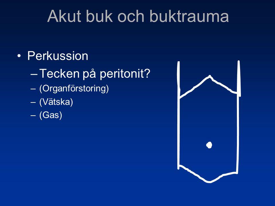 •Perkussion –Tecken på peritonit? –(Organförstoring) –(Vätska) –(Gas) Akut buk och buktrauma