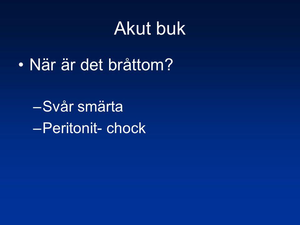 Akut buk •När är det bråttom? –Svår smärta –Peritonit- chock