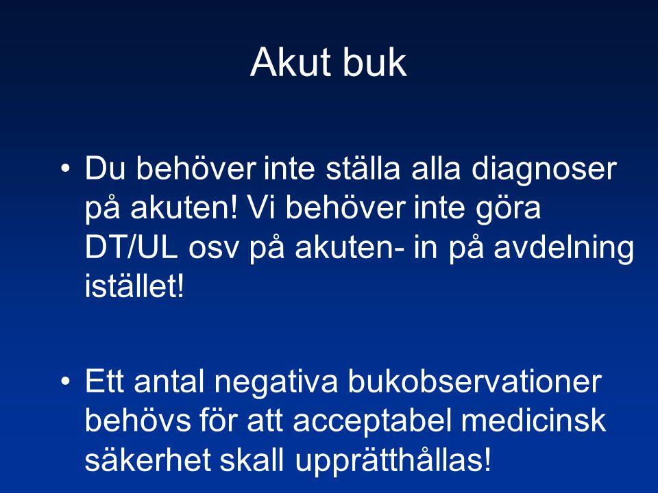 Akut buk •Du behöver inte ställa alla diagnoser på akuten! Vi behöver inte göra DT/UL osv på akuten- in på avdelning istället! •Ett antal negativa buk