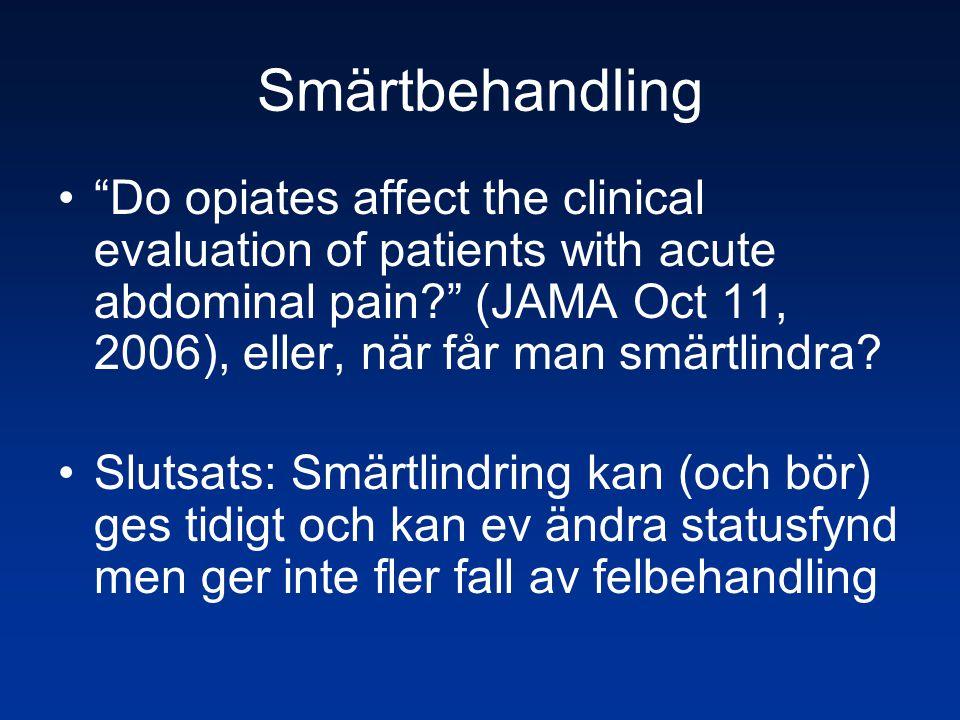 "Smärtbehandling •""Do opiates affect the clinical evaluation of patients with acute abdominal pain?"" (JAMA Oct 11, 2006), eller, när får man smärtlindr"
