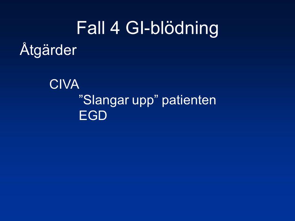 """Fall 4 GI-blödning Åtgärder CIVA """"Slangar upp"""" patienten EGD"""