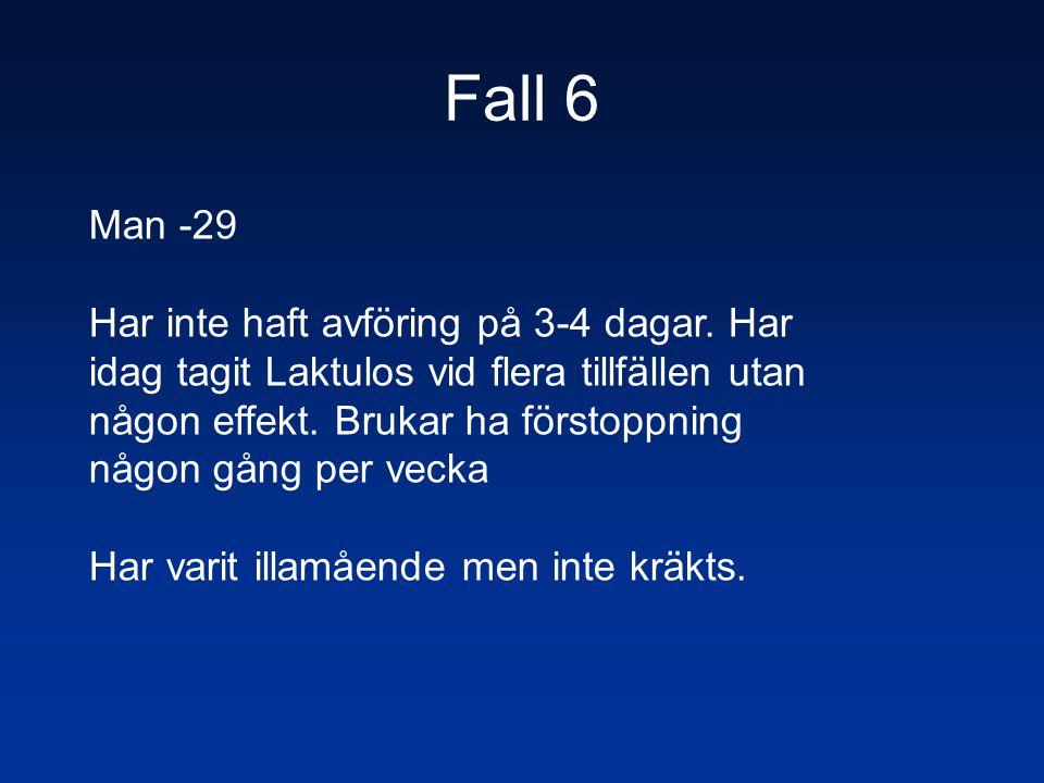 Fall 6 Man -29 Har inte haft avföring på 3-4 dagar. Har idag tagit Laktulos vid flera tillfällen utan någon effekt. Brukar ha förstoppning någon gång
