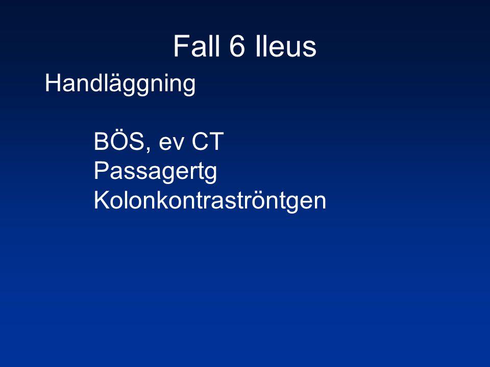 Fall 6 Ileus Handläggning BÖS, ev CT Passagertg Kolonkontraströntgen