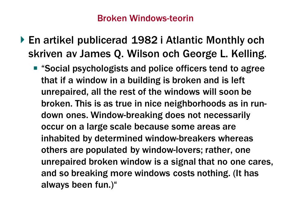 Broken Windows-teorin En artikel publicerad 1982 i Atlantic Monthly och skriven av James Q.