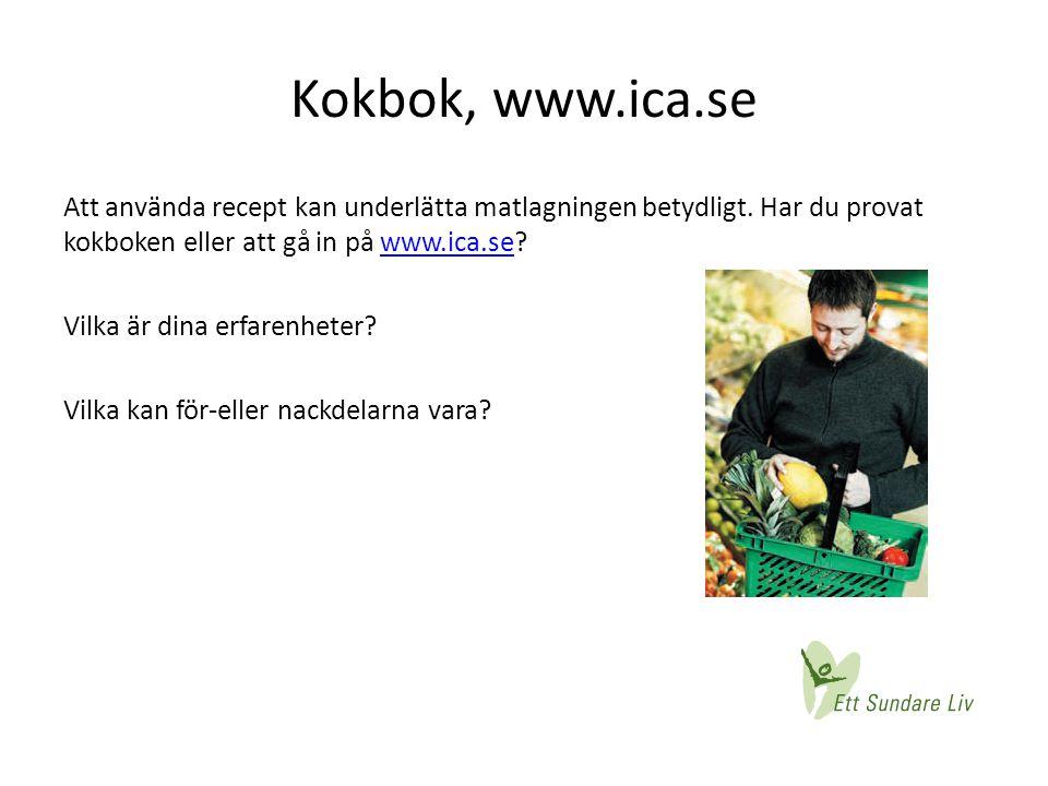 Kokbok, www.ica.se Att använda recept kan underlätta matlagningen betydligt. Har du provat kokboken eller att gå in på www.ica.se?www.ica.se Vilka är