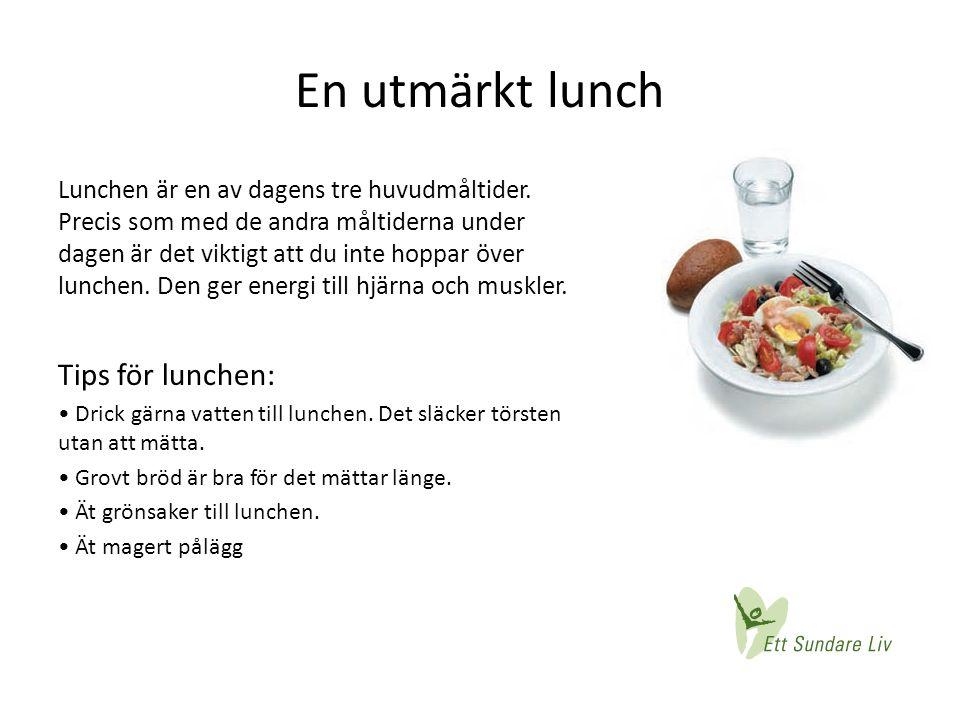 En utmärkt lunch Lunchen är en av dagens tre huvudmåltider. Precis som med de andra måltiderna under dagen är det viktigt att du inte hoppar över lunc