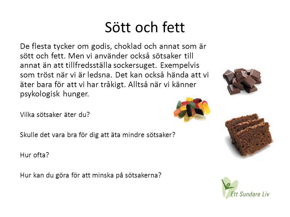 Sött och fett De flesta tycker om godis, choklad och annat som är sött och fett. Men vi använder också sötsaker till annat än att tillfredsställa sock