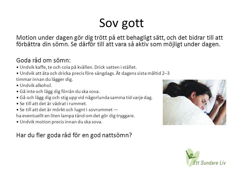 Sov gott Motion under dagen gör dig trött på ett behagligt sätt, och det bidrar till att förbättra din sömn. Se därför till att vara så aktiv som möjl