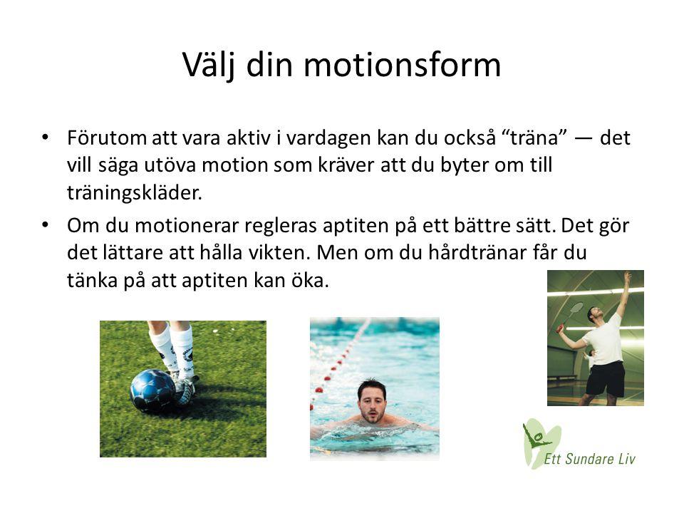 """Välj din motionsform • Förutom att vara aktiv i vardagen kan du också """"träna"""" — det vill säga utöva motion som kräver att du byter om till träningsklä"""