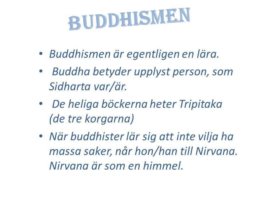 Buddhismen • Buddhismen är egentligen en lära.