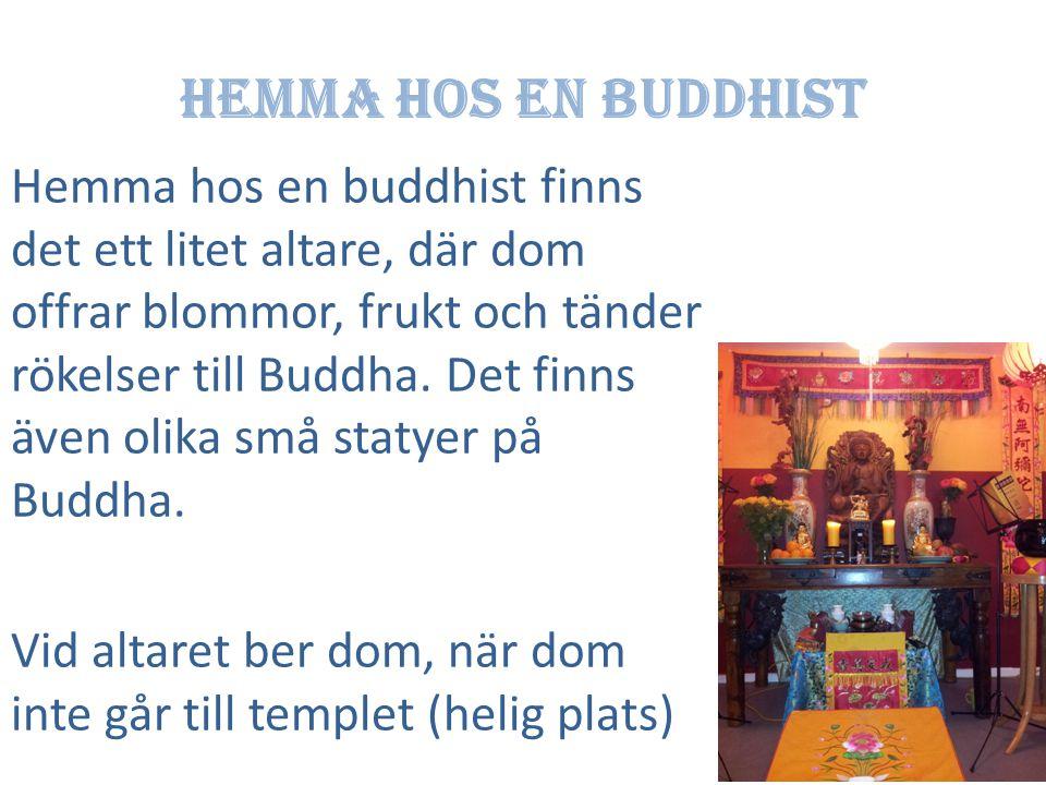 Hemma hos en buddhist Hemma hos en buddhist finns det ett litet altare, där dom offrar blommor, frukt och tänder rökelser till Buddha.