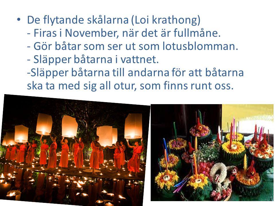 • De flytande skålarna (Loi krathong) - Firas i November, när det är fullmåne.