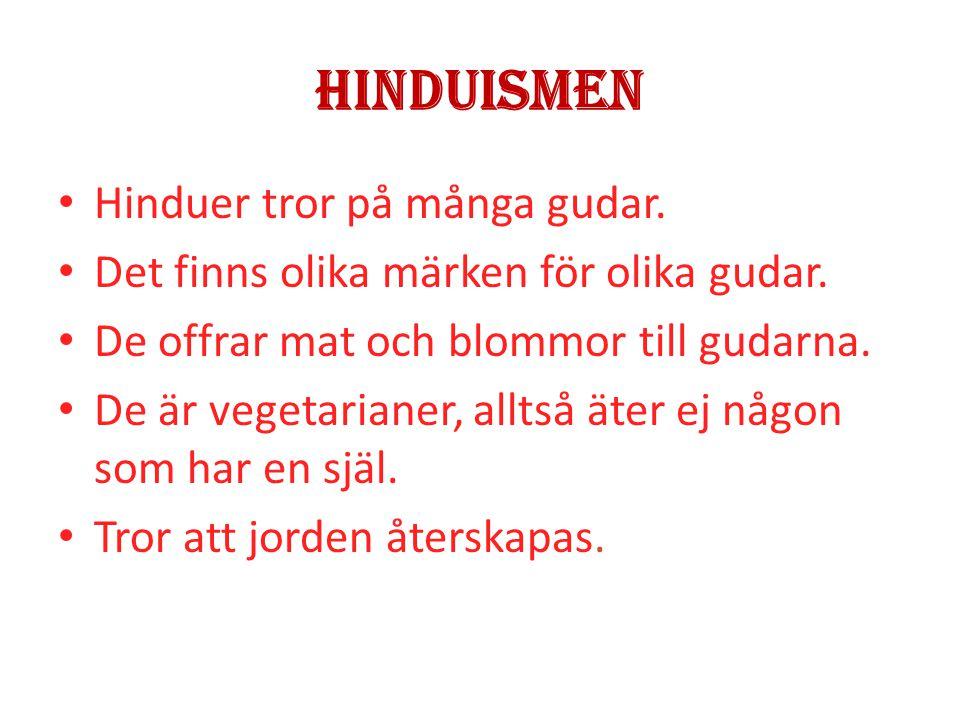 Hinduismen • Hinduer tror på många gudar.• Det finns olika märken för olika gudar.