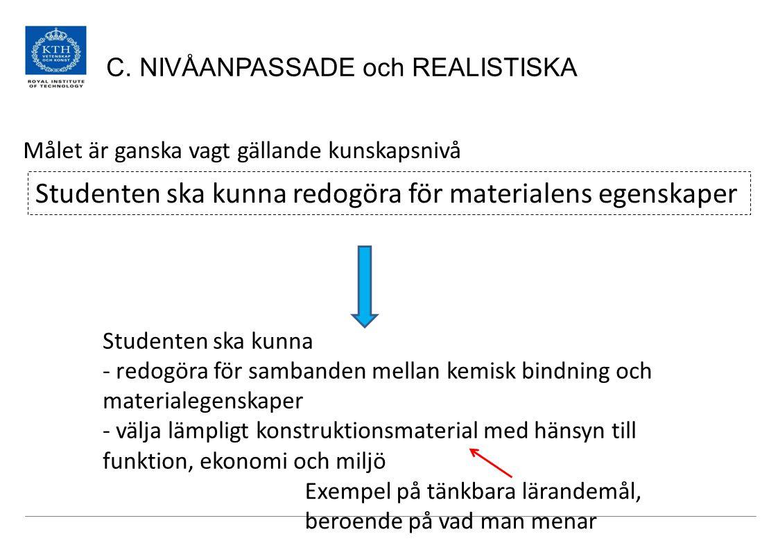 C. NIVÅANPASSADE och REALISTISKA Studenten ska kunna redogöra för materialens egenskaper Studenten ska kunna - redogöra för sambanden mellan kemisk bi