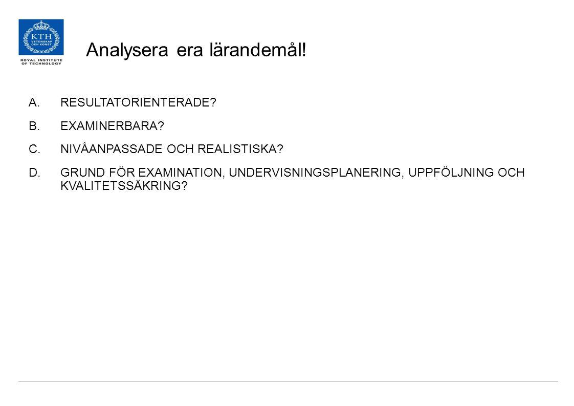 Analysera era lärandemål.A.RESULTATORIENTERADE. B.EXAMINERBARA.