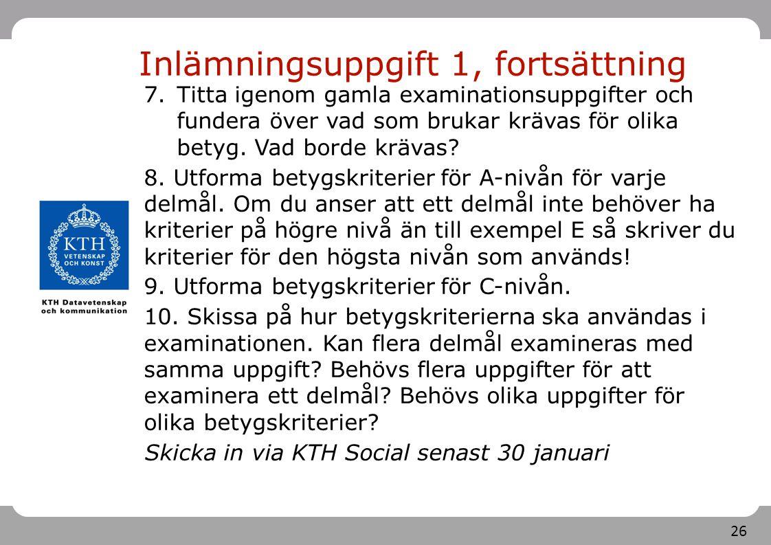 26 Inlämningsuppgift 1, fortsättning 7.Titta igenom gamla examinationsuppgifter och fundera över vad som brukar krävas för olika betyg. Vad borde kräv