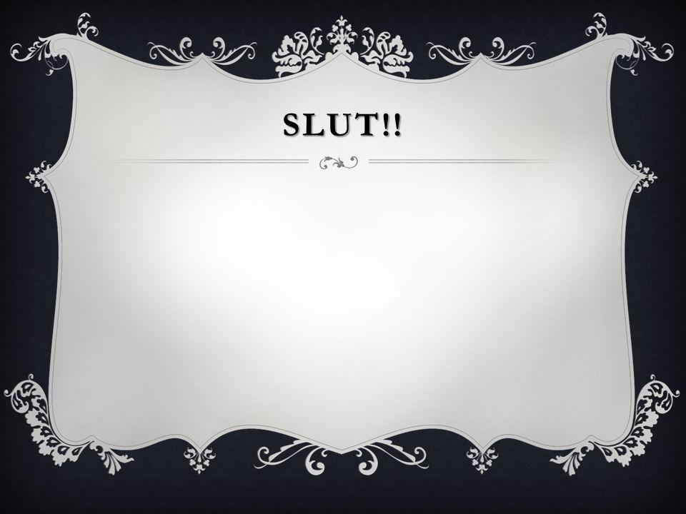 SLUT!!