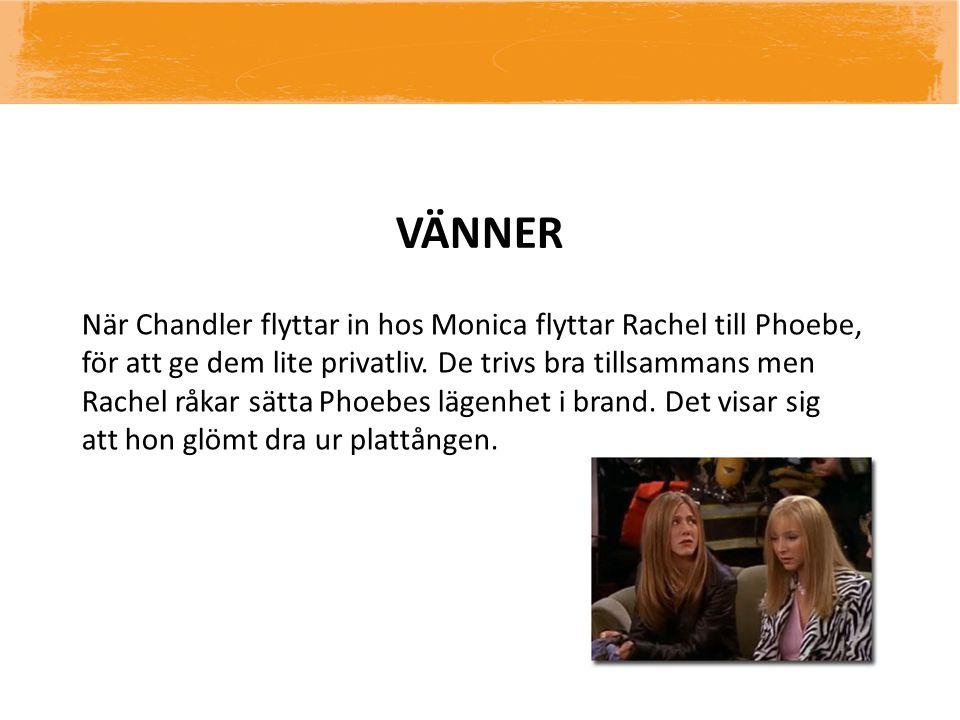 VÄNNER När Chandler flyttar in hos Monica flyttar Rachel till Phoebe, för att ge dem lite privatliv. De trivs bra tillsammans men Rachel råkar sätta P