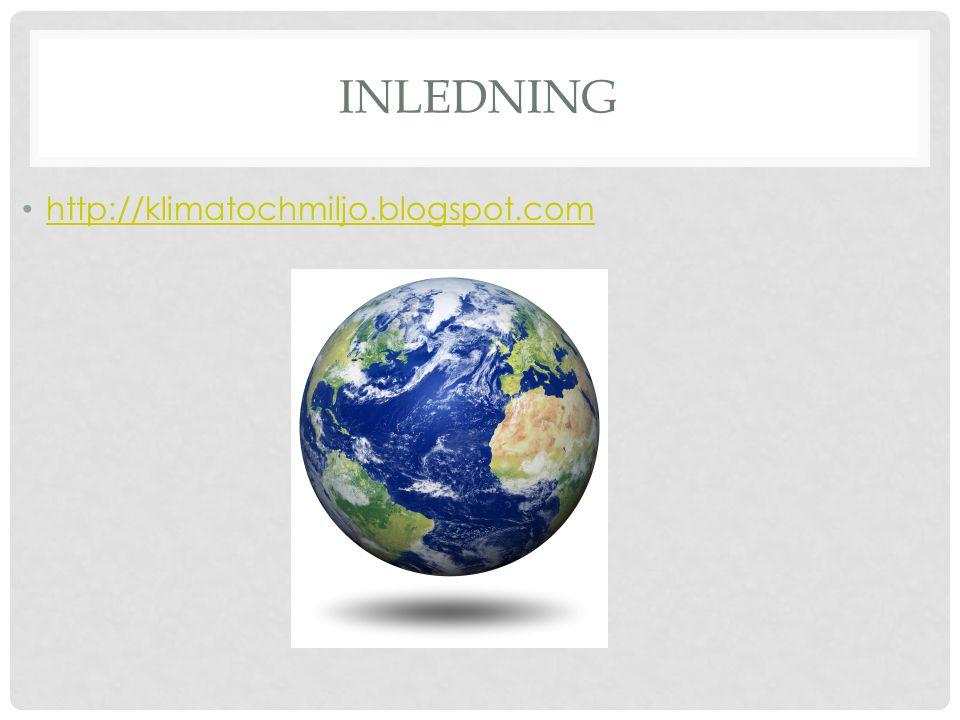 INLEDNING • http://klimatochmiljo.blogspot.com http://klimatochmiljo.blogspot.com