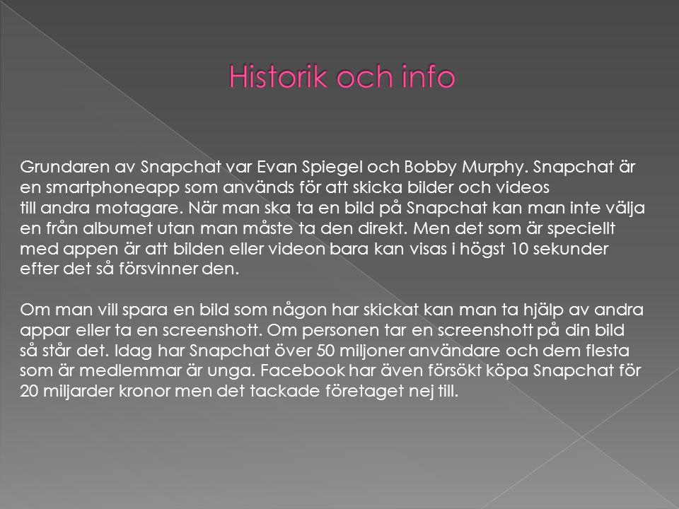 Grundaren av Snapchat var Evan Spiegel och Bobby Murphy. Snapchat är en smartphoneapp som används för att skicka bilder och videos till andra motagare