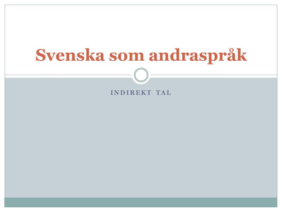Svenska som andraspråk INDIREKT TAL