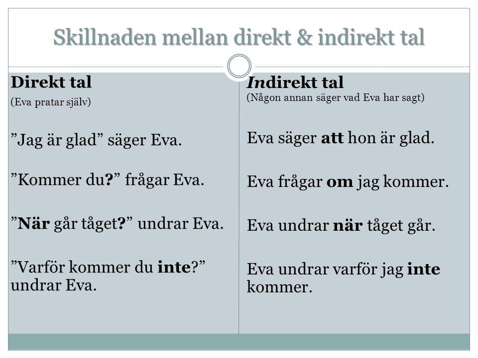 Skillnaden mellan direkt & indirekt tal Direkt tal (Eva pratar själv) Jag är glad säger Eva.
