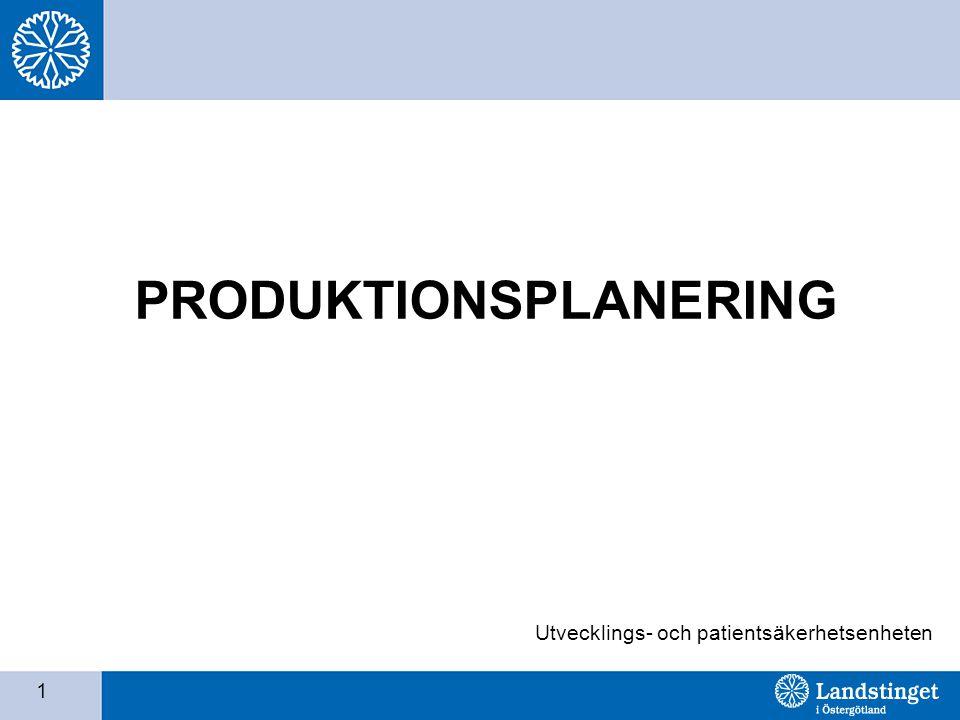 1 PRODUKTIONSPLANERING Utvecklings- och patientsäkerhetsenheten