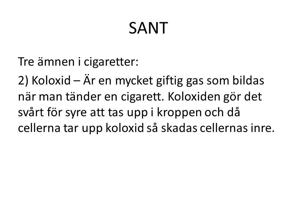 SANT Tre ämnen i cigaretter: 2) Koloxid – Är en mycket giftig gas som bildas när man tänder en cigarett. Koloxiden gör det svårt för syre att tas upp