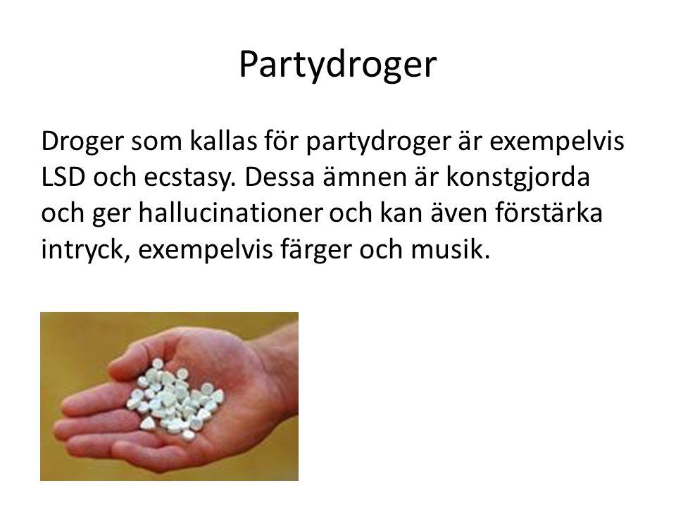 Partydroger Droger som kallas för partydroger är exempelvis LSD och ecstasy. Dessa ämnen är konstgjorda och ger hallucinationer och kan även förstärka