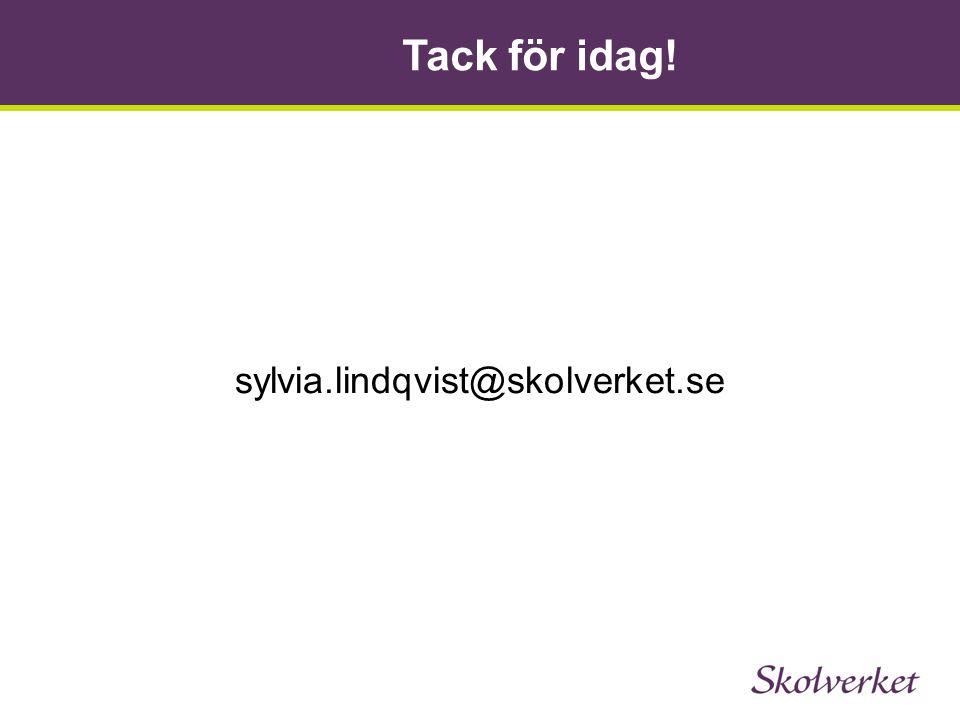 Tack för idag! sylvia.lindqvist@skolverket.se