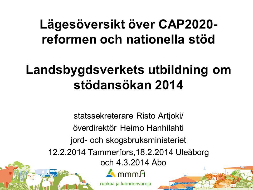 Lägesöversikt över CAP2020- reformen och nationella stöd Landsbygdsverkets utbildning om stödansökan 2014 statssekreterare Risto Artjoki/ överdirektör