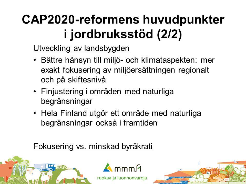 CAP2020-reformens huvudpunkter i jordbruksstöd (2/2) Utveckling av landsbygden •Bättre hänsyn till miljö- och klimataspekten: mer exakt fokusering av