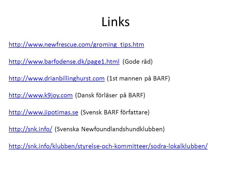 Links http://www.newfrescue.com/groming_tips.htm http://www.barfodense.dk/page1.htmlhttp://www.barfodense.dk/page1.html (Gode råd) http://www.drianbil