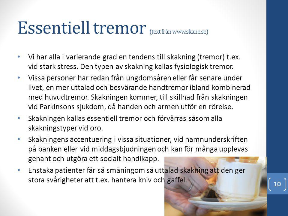Essentiell tremor (text från www.skane.se) • Vi har alla i varierande grad en tendens till skakning (tremor) t.ex. vid stark stress. Den typen av skak