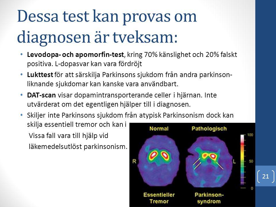 Dessa test kan provas om diagnosen är tveksam: • Levodopa- och apomorfin-test, kring 70% känslighet och 20% falskt positiva. L-dopasvar kan vara fördr