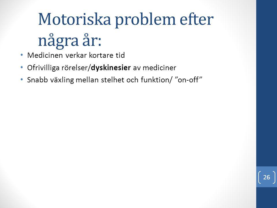 Motoriska problem efter några år: • Medicinen verkar kortare tid • Ofrivilliga rörelser/dyskinesier av mediciner • Snabb växling mellan stelhet och fu