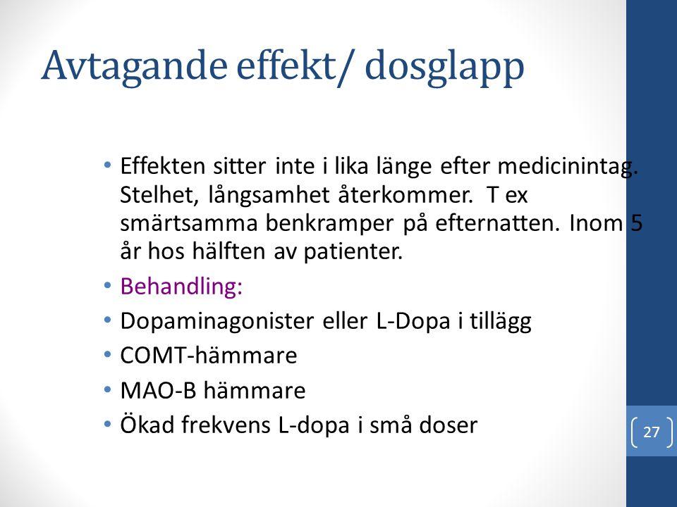 Avtagande effekt/ dosglapp • Effekten sitter inte i lika länge efter medicinintag. Stelhet, långsamhet återkommer. T ex smärtsamma benkramper på efter