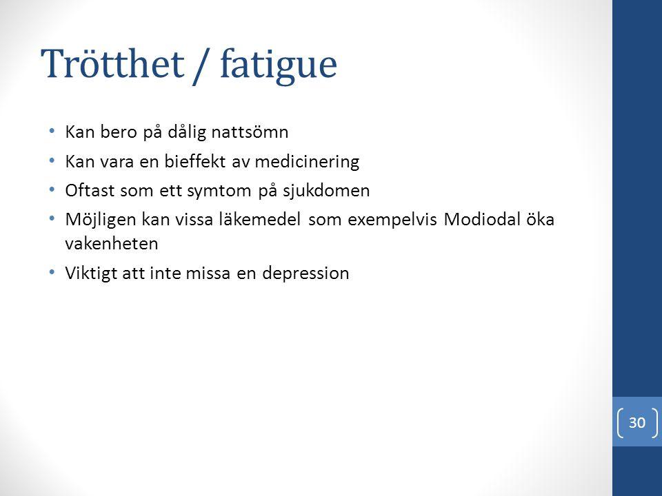 Trötthet / fatigue • Kan bero på dålig nattsömn • Kan vara en bieffekt av medicinering • Oftast som ett symtom på sjukdomen • Möjligen kan vissa läkem