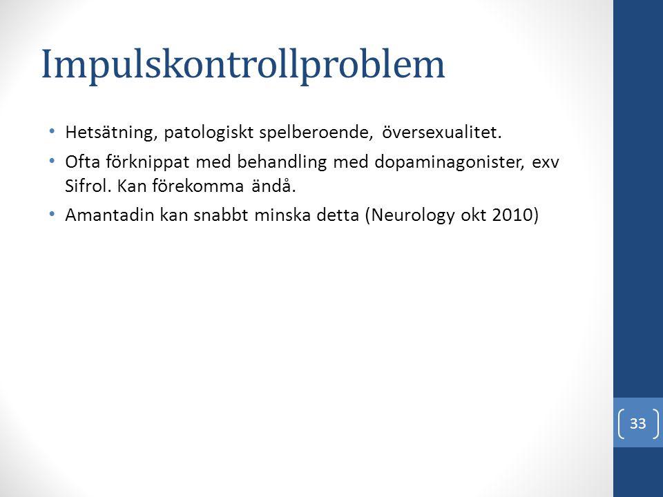 Impulskontrollproblem • Hetsätning, patologiskt spelberoende, översexualitet. • Ofta förknippat med behandling med dopaminagonister, exv Sifrol. Kan f
