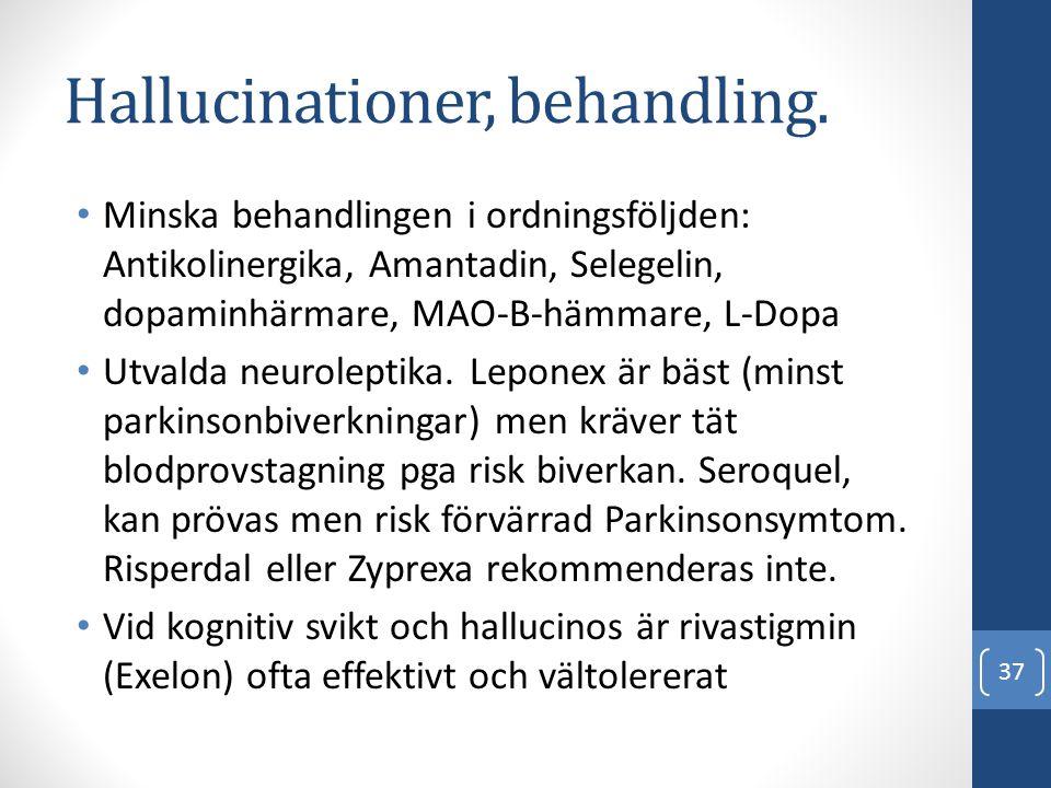 Hallucinationer, behandling. • Minska behandlingen i ordningsföljden: Antikolinergika, Amantadin, Selegelin, dopaminhärmare, MAO-B-hämmare, L-Dopa • U