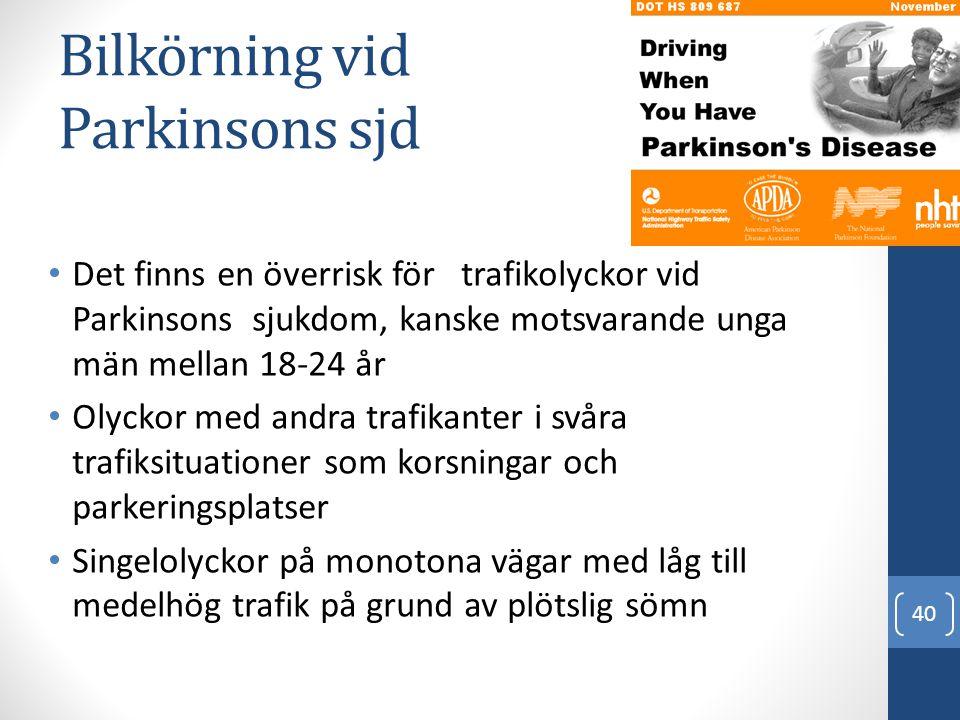 Bilkörning vid Parkinsons sjd • Det finns en överrisk för trafikolyckor vid Parkinsons sjukdom, kanske motsvarande unga män mellan 18-24 år • Olyckor