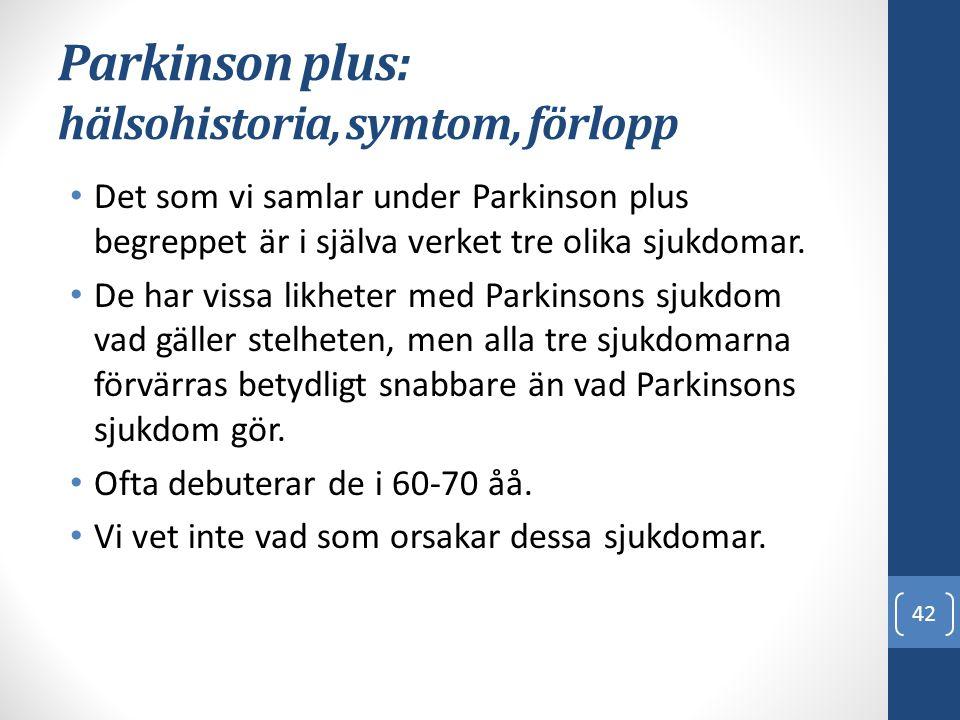 Parkinson plus: hälsohistoria, symtom, förlopp • Det som vi samlar under Parkinson plus begreppet är i själva verket tre olika sjukdomar. • De har vis