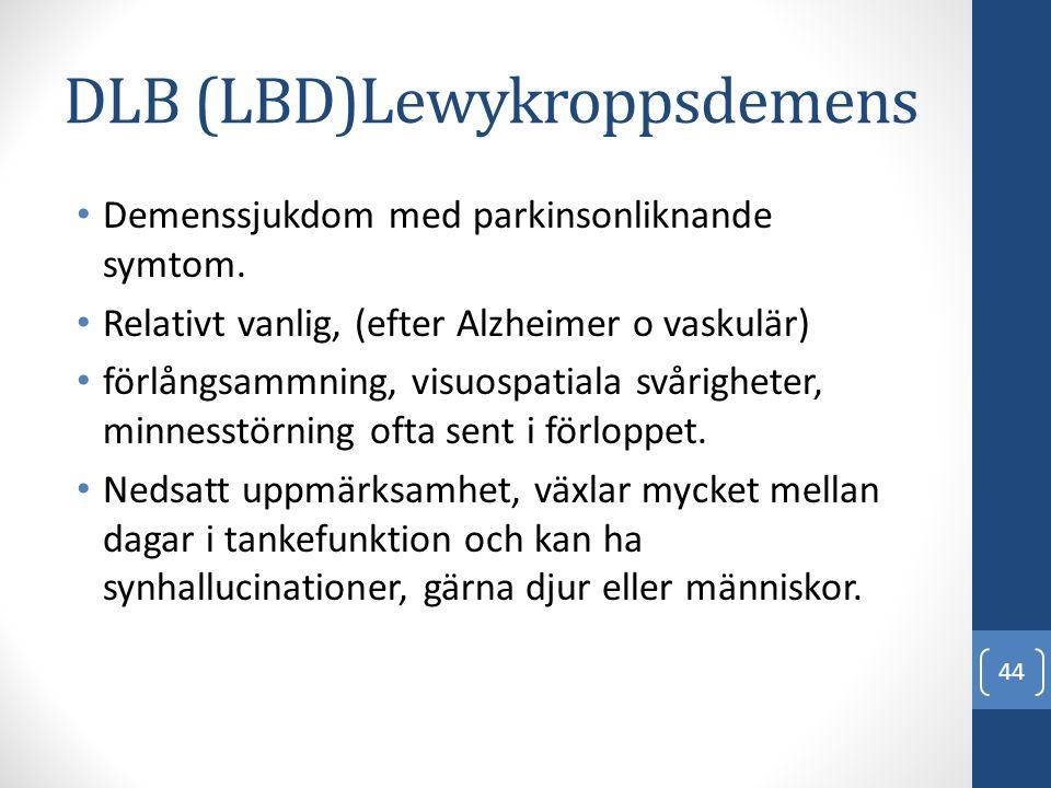 DLB (LBD)Lewykroppsdemens • Demenssjukdom med parkinsonliknande symtom. • Relativt vanlig, (efter Alzheimer o vaskulär) • förlångsammning, visuospatia