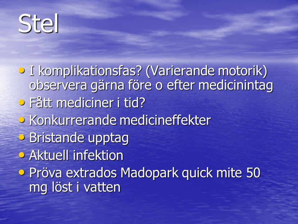 Stel • I komplikationsfas? (Varierande motorik) observera gärna före o efter medicinintag • Fått mediciner i tid? • Konkurrerande medicineffekter • Br
