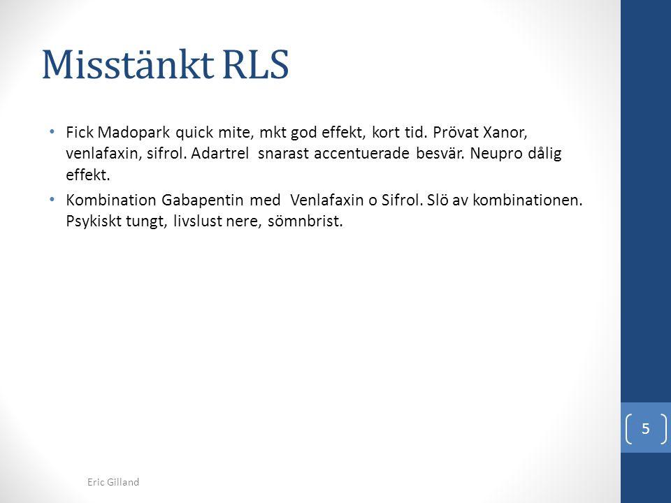 Misstänkt RLS • Fick Madopark quick mite, mkt god effekt, kort tid. Prövat Xanor, venlafaxin, sifrol. Adartrel snarast accentuerade besvär. Neupro dål